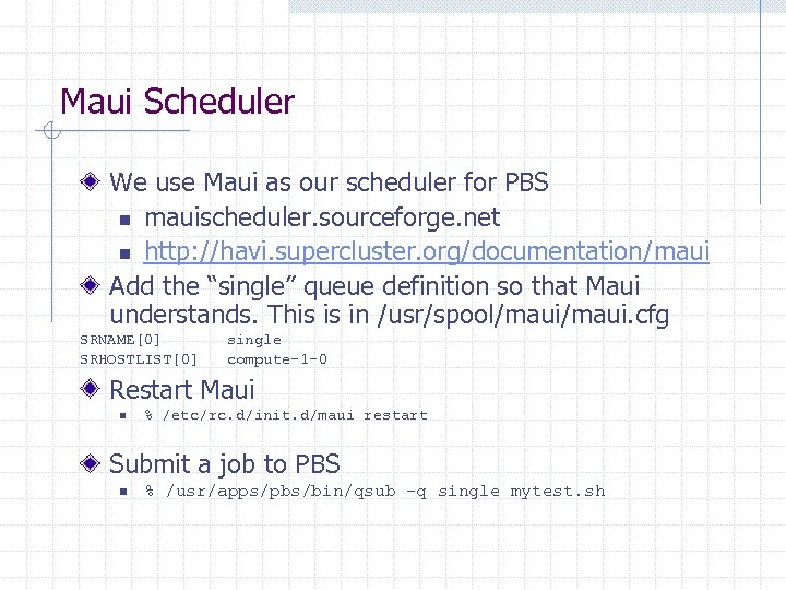 Maui Scheduler We use Maui as our scheduler for PBS n mauischeduler. sourceforge. net