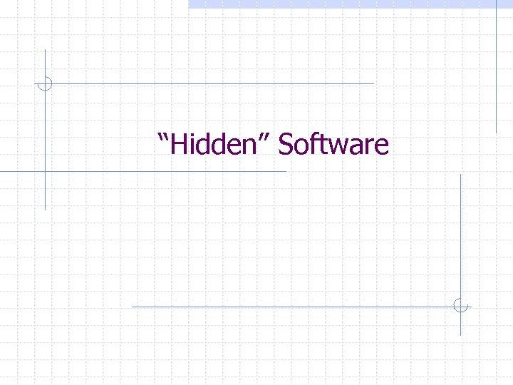 """""""Hidden"""" Software"""