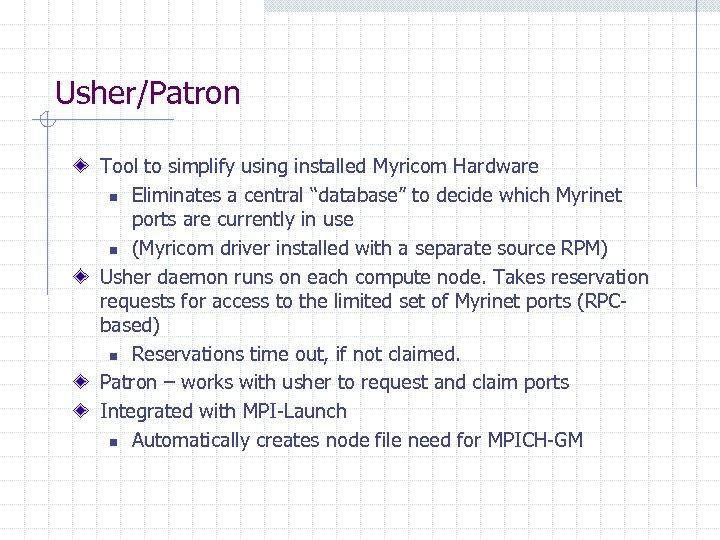"Usher/Patron Tool to simplify using installed Myricom Hardware n Eliminates a central ""database"" to"