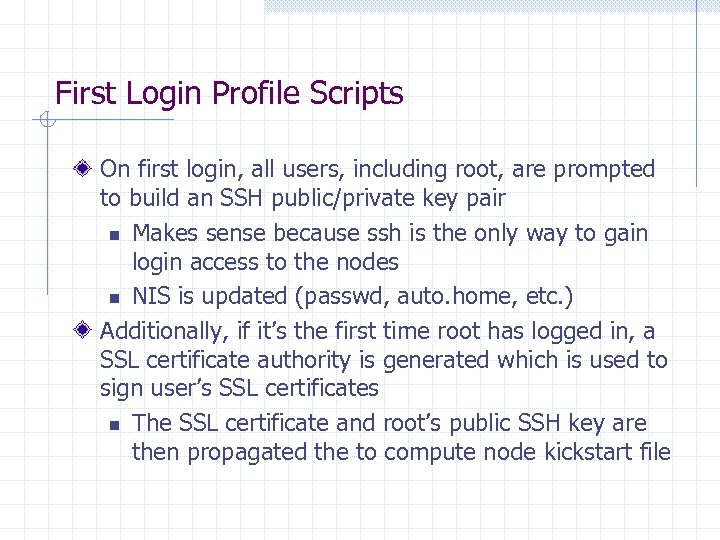 First Login Profile Scripts On first login, all users, including root, are prompted to