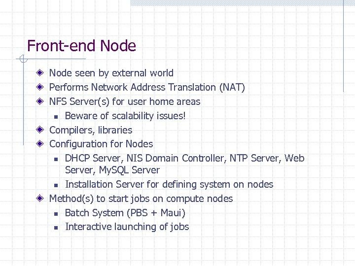 Front-end Node seen by external world Performs Network Address Translation (NAT) NFS Server(s) for