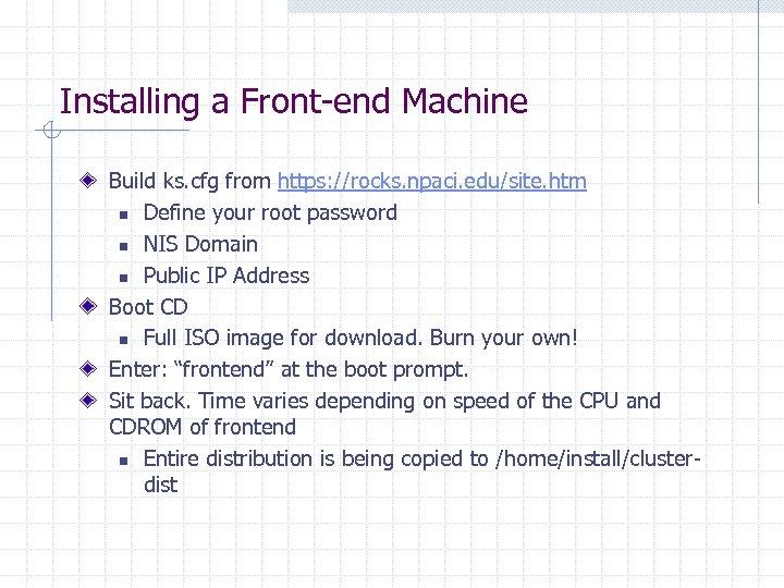Installing a Front-end Machine Build ks. cfg from https: //rocks. npaci. edu/site. htm n