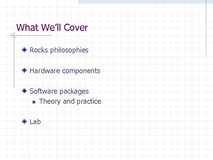 What We'll Cover Rocks philosophies Hardware components Software packages n Theory and practice Lab