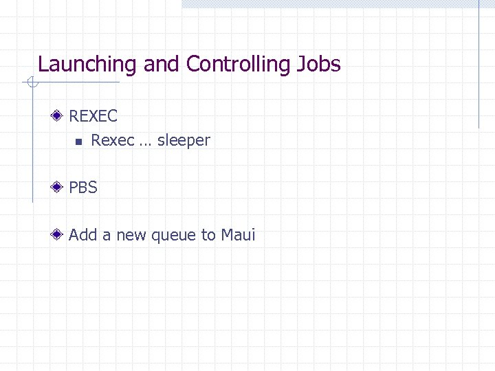 Launching and Controlling Jobs REXEC n Rexec … sleeper PBS Add a new queue