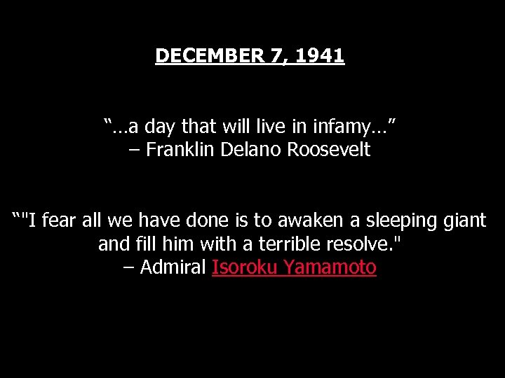"""DECEMBER 7, 1941 """"…a day that will live in infamy…"""" – Franklin Delano Roosevelt"""