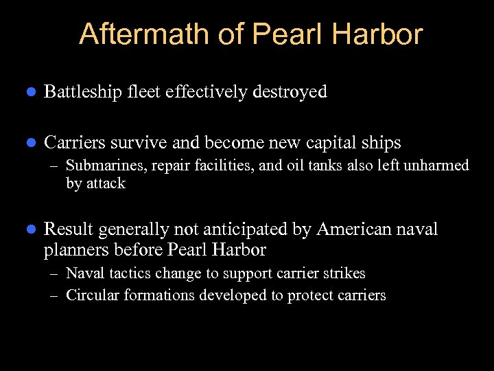 Aftermath of Pearl Harbor l Battleship fleet effectively destroyed l Carriers survive and become