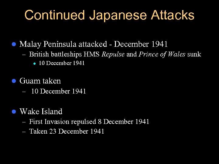 Continued Japanese Attacks l Malay Peninsula attacked - December 1941 – British battleships HMS