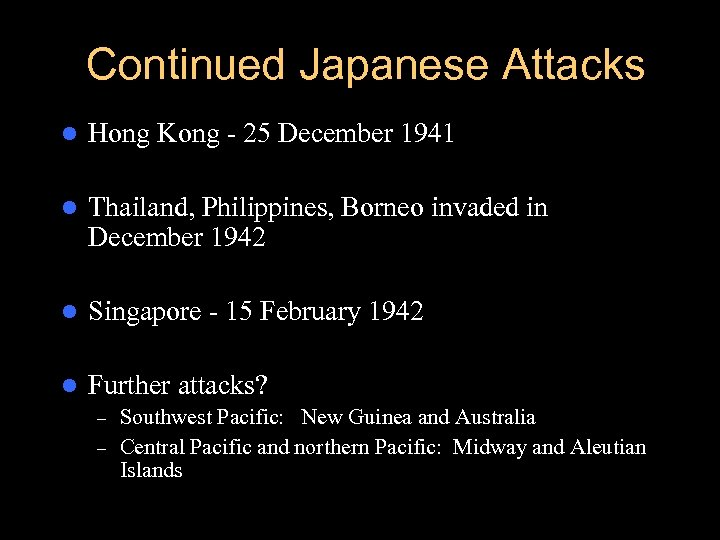 Continued Japanese Attacks l Hong Kong - 25 December 1941 l Thailand, Philippines, Borneo