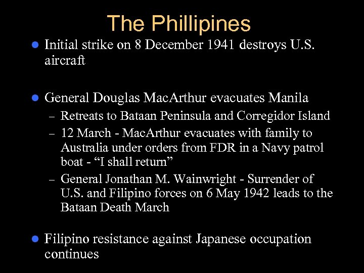The Phillipines l Initial strike on 8 December 1941 destroys U. S. aircraft l