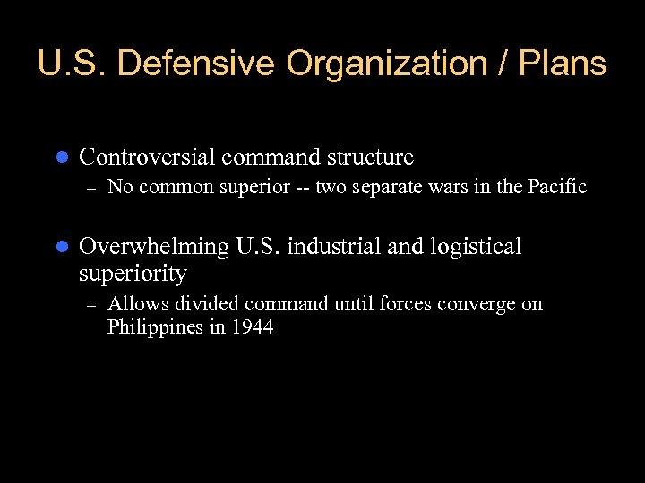 U. S. Defensive Organization / Plans l Controversial command structure – l No common