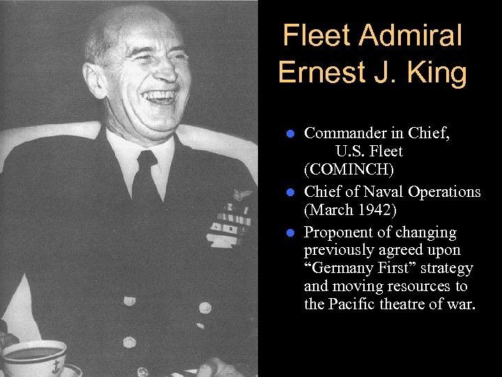 Fleet Admiral Ernest J. King Commander in Chief, U. S. Fleet (COMINCH) l Chief