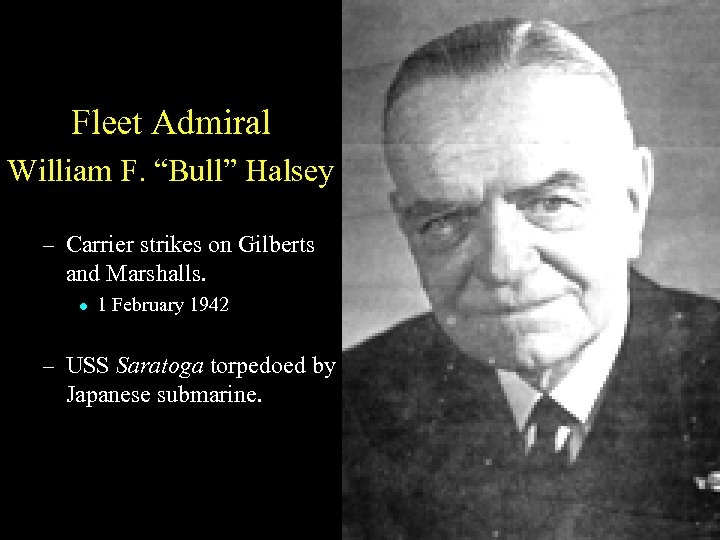 """Fleet Admiral William F. """"Bull"""" Halsey – Carrier strikes on Gilberts and Marshalls. l"""