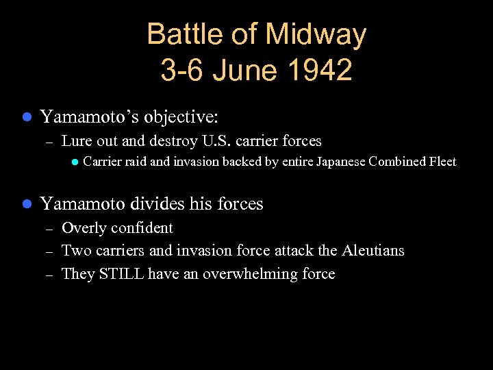 Battle of Midway 3 -6 June 1942 l Yamamoto's objective: – Lure out and