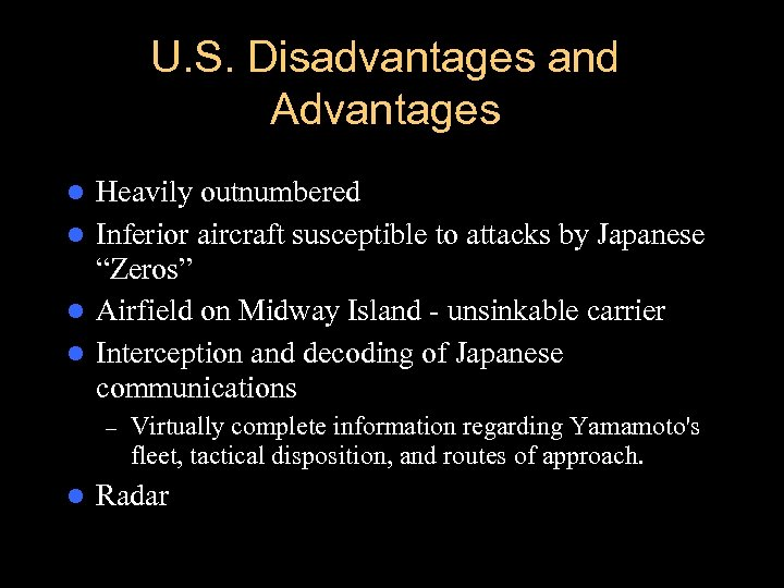 U. S. Disadvantages and Advantages Heavily outnumbered l Inferior aircraft susceptible to attacks by