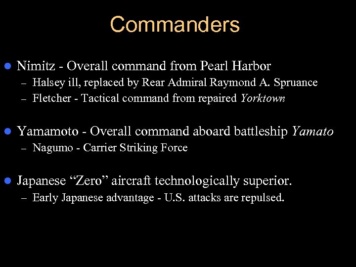 Commanders l Nimitz - Overall command from Pearl Harbor Halsey ill, replaced by Rear