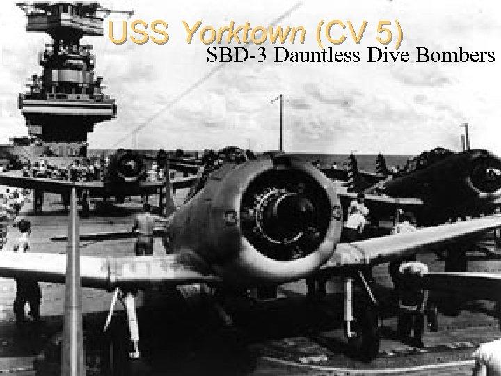 USS Yorktown (CV 5) SBD-3 Dauntless Dive Bombers