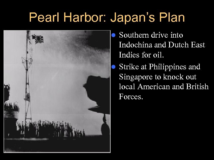 Pearl Harbor: Japan's Plan Southern drive into Indochina and Dutch East Indies for oil.