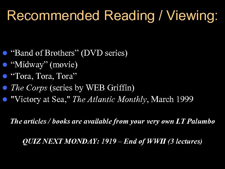 """Recommended Reading / Viewing: l l l """"Band of Brothers"""" (DVD series) """"Midway"""" (movie)"""