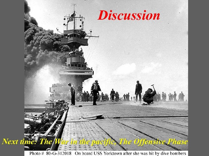 Discussion Next time: The War in the pacific, The Offensive Phase
