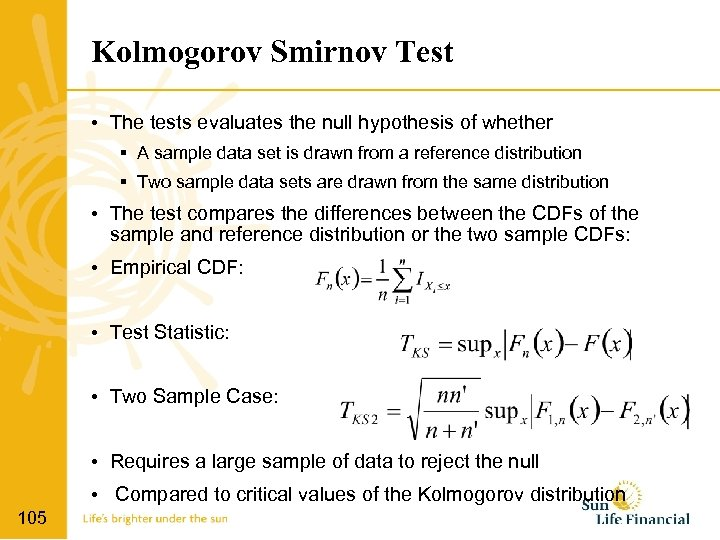 Kolmogorov Smirnov Test • The tests evaluates the null hypothesis of whether A sample