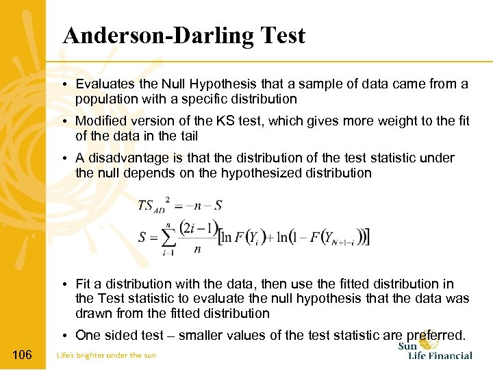Anderson-Darling Test • Evaluates the Null Hypothesis that a sample of data came from