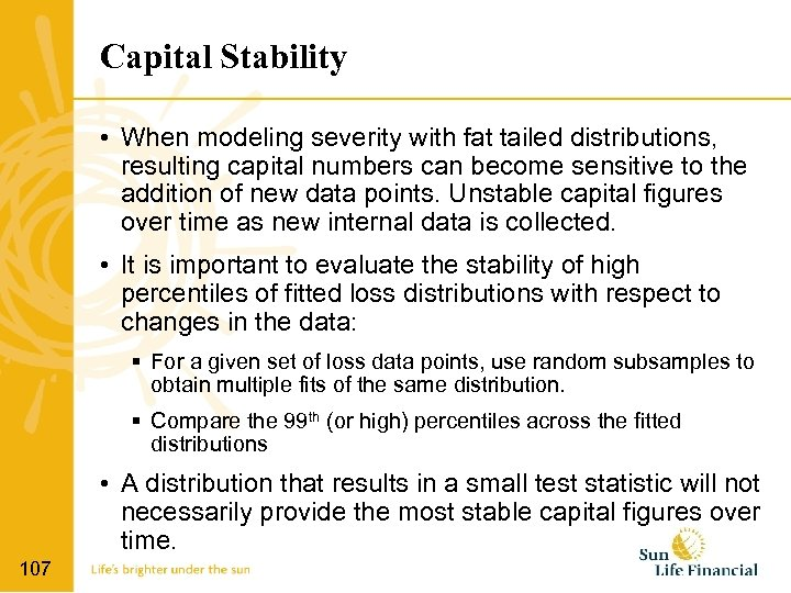 Capital Stability • When modeling severity with fat tailed distributions, resulting capital numbers can