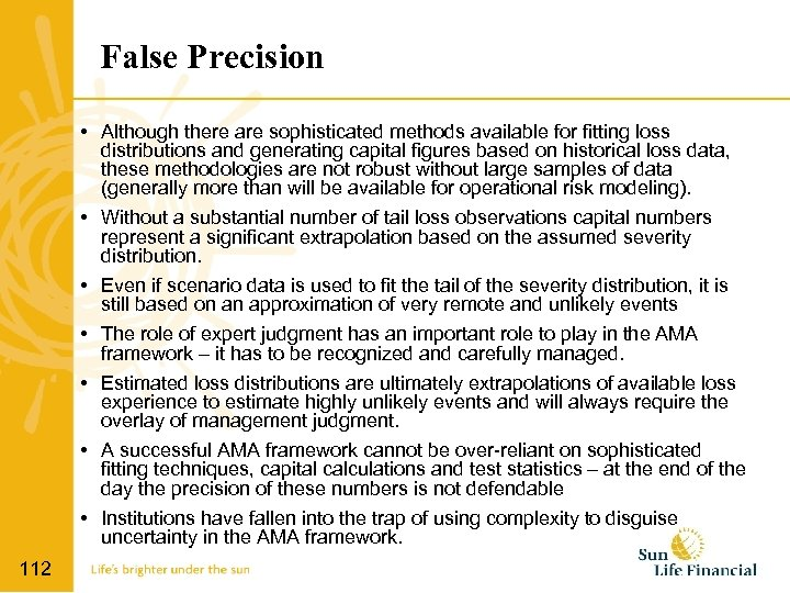 False Precision • Although there are sophisticated methods available for fitting loss distributions and