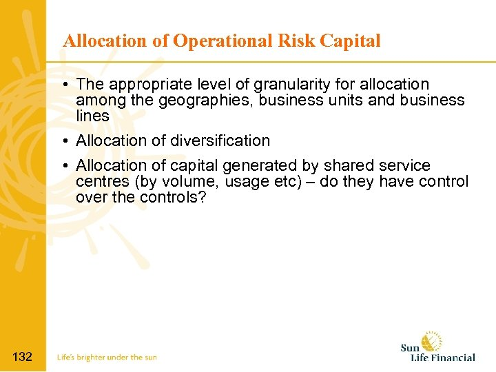 Allocation of Operational Risk Capital • The appropriate level of granularity for allocation among