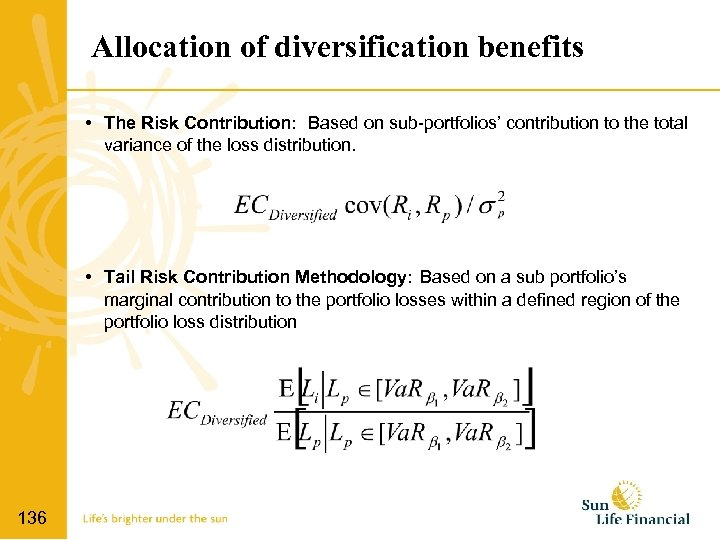 Allocation of diversification benefits • The Risk Contribution: Based on sub-portfolios' contribution to the