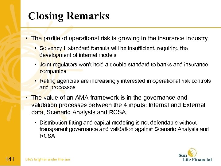 Closing Remarks • The profile of operational risk is growing in the insurance industry