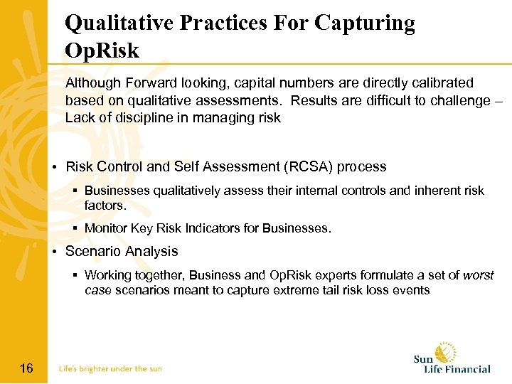 Qualitative Practices For Capturing Op. Risk Although Forward looking, capital numbers are directly calibrated