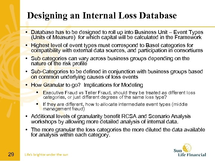 Designing an Internal Loss Database • Database has to be designed to roll up