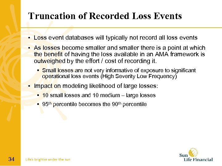 Truncation of Recorded Loss Events • Loss event databases will typically not record all