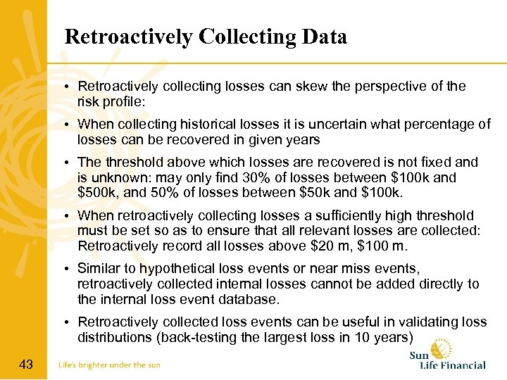 Retroactively Collecting Data • Retroactively collecting losses can skew the perspective of the risk