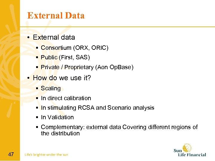External Data • External data Consortium (ORX, ORIC) Public (First, SAS) Private / Proprietary