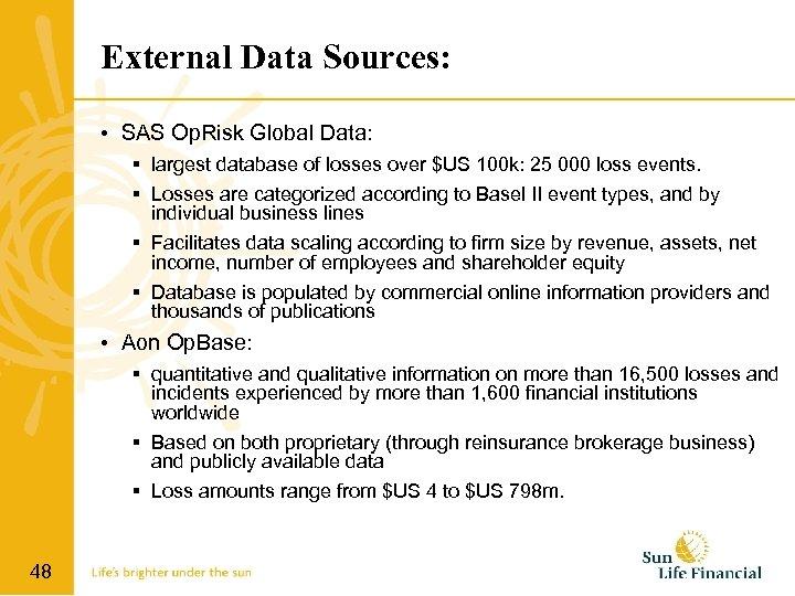 External Data Sources: • SAS Op. Risk Global Data: largest database of losses over