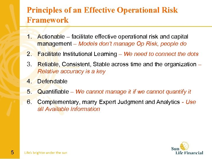 Principles of an Effective Operational Risk Framework 1. Actionable – facilitate effective operational risk