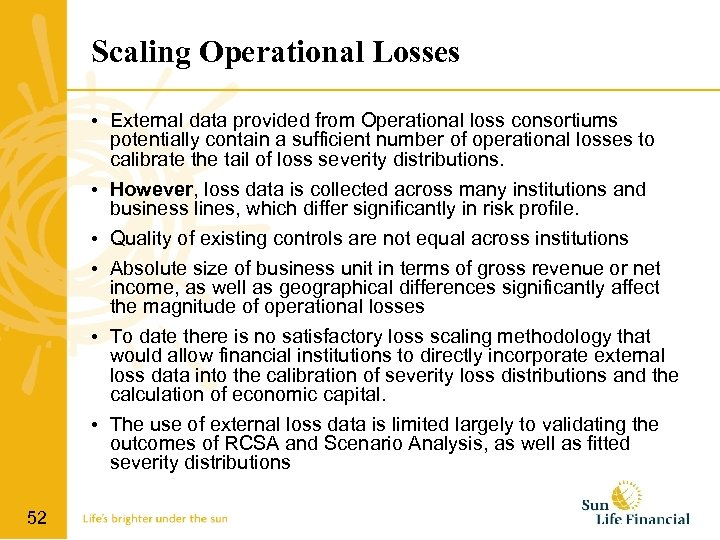 Scaling Operational Losses • External data provided from Operational loss consortiums potentially contain a