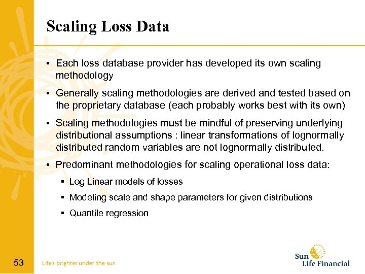 Scaling Loss Data • Each loss database provider has developed its own scaling methodology