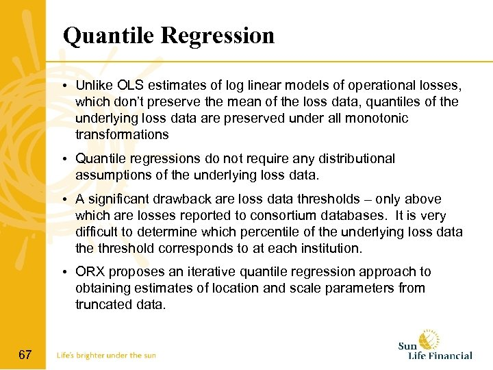 Quantile Regression • Unlike OLS estimates of log linear models of operational losses, which