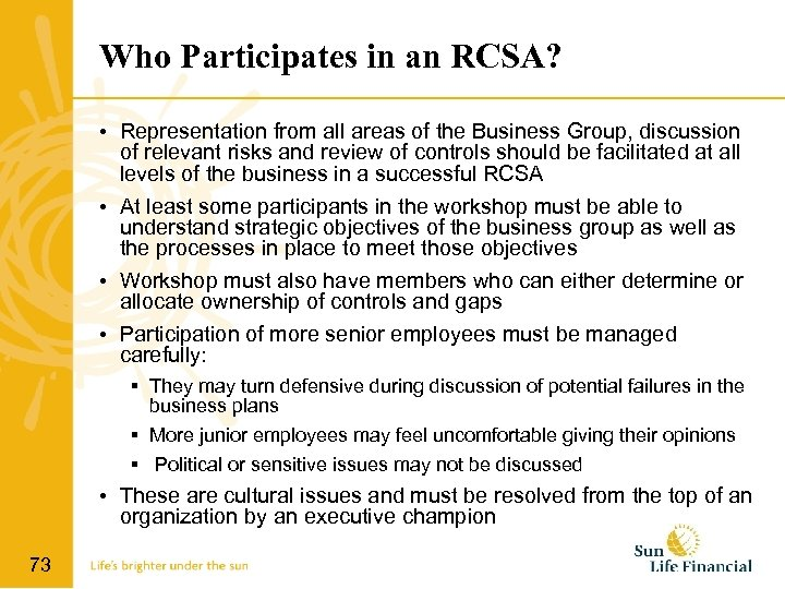 Who Participates in an RCSA? • Representation from all areas of the Business Group,
