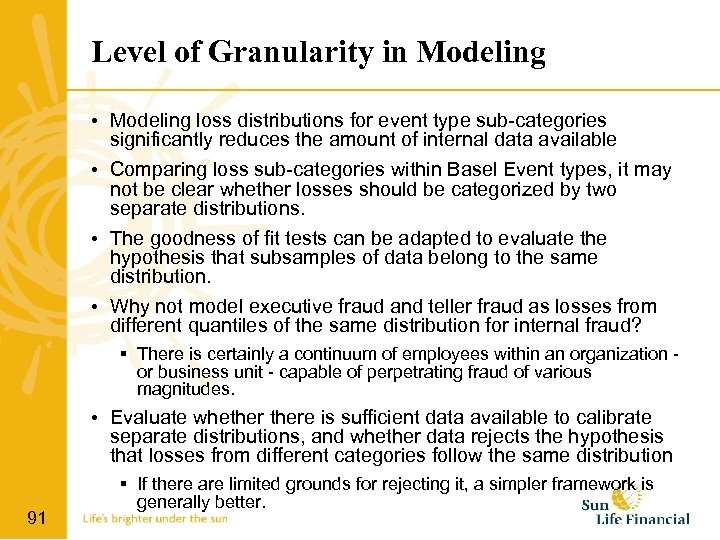 Level of Granularity in Modeling • Modeling loss distributions for event type sub-categories significantly