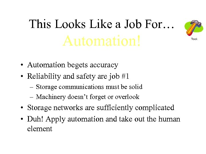 This Looks Like a Job For… Automation! • Automation begets accuracy • Reliability and