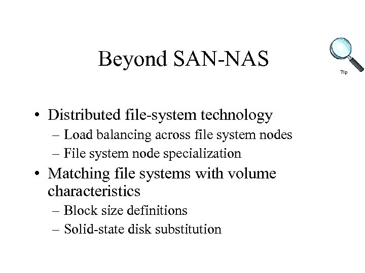 Beyond SAN-NAS • Distributed file-system technology – Load balancing across file system nodes –
