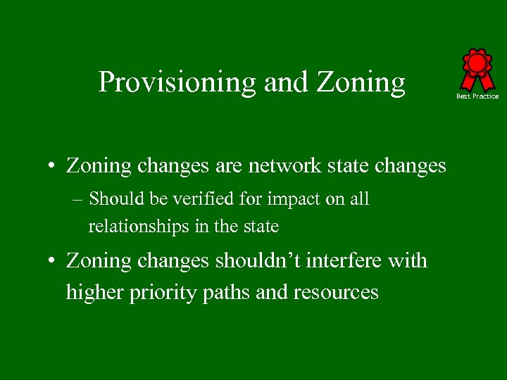 Provisioning and Zoning • Zoning changes are network state changes – Should be verified