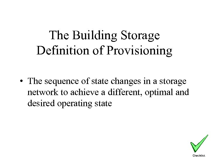The Building Storage Definition of Provisioning • The sequence of state changes in a