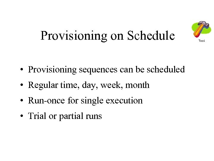 Provisioning on Schedule • Provisioning sequences can be scheduled • Regular time, day, week,