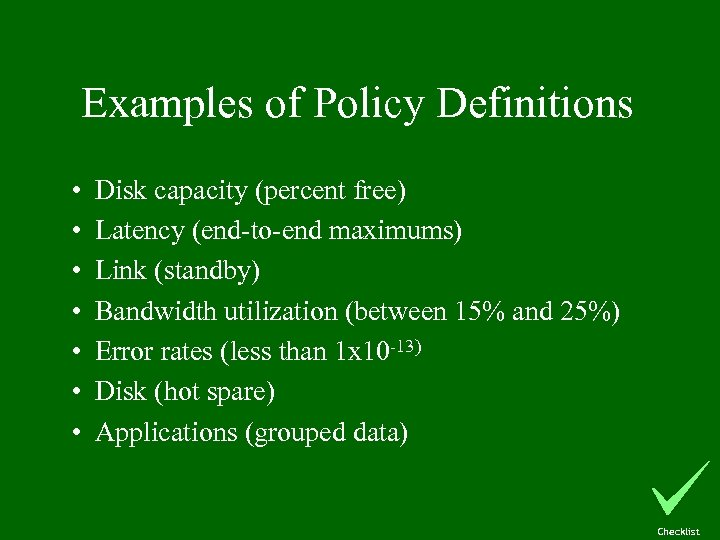 Examples of Policy Definitions • • Disk capacity (percent free) Latency (end-to-end maximums) Link