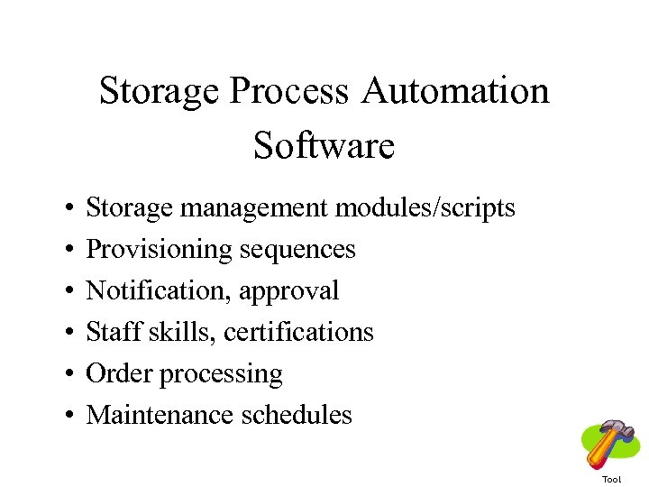 Storage Process Automation Software • • • Storage management modules/scripts Provisioning sequences Notification, approval