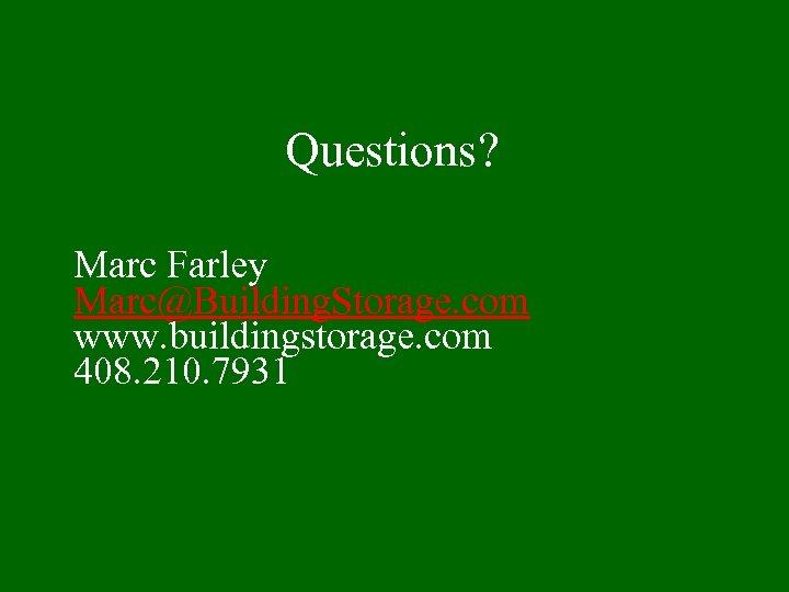 Questions? Marc Farley Marc@Building. Storage. com www. buildingstorage. com 408. 210. 7931